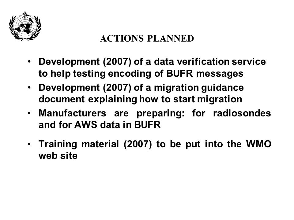 ACTIONS PLANNED Development (2007) of a data verification service to help testing encoding of BUFR messages.