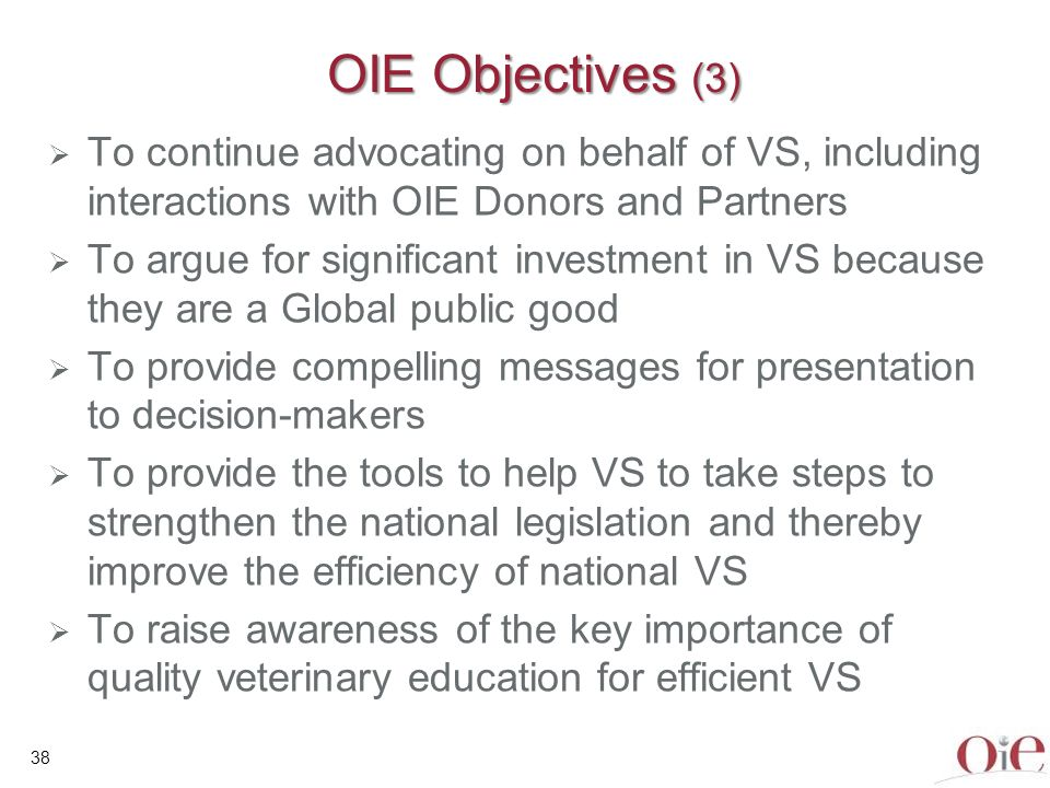OIE Objectives (3) To continue advocating on behalf of VS, including interactions with OIE Donors and Partners.