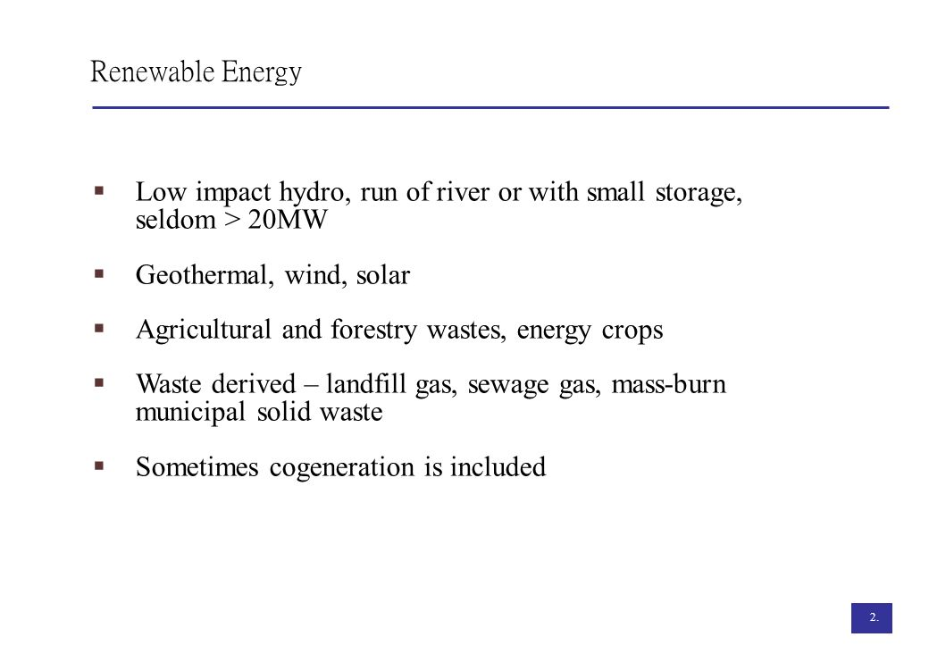 Renewable Energy Low impact hydro, run of river or with small storage,