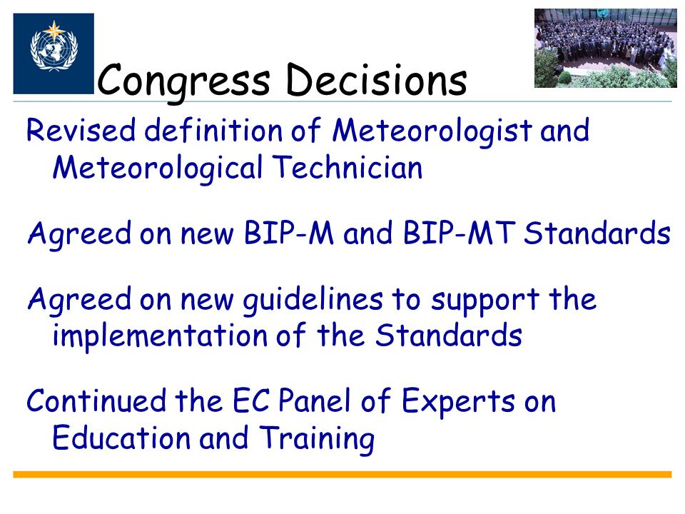 Congress Decisions Revised definition of Meteorologist and Meteorological Technician. Agreed on new BIP-M and BIP-MT Standards.