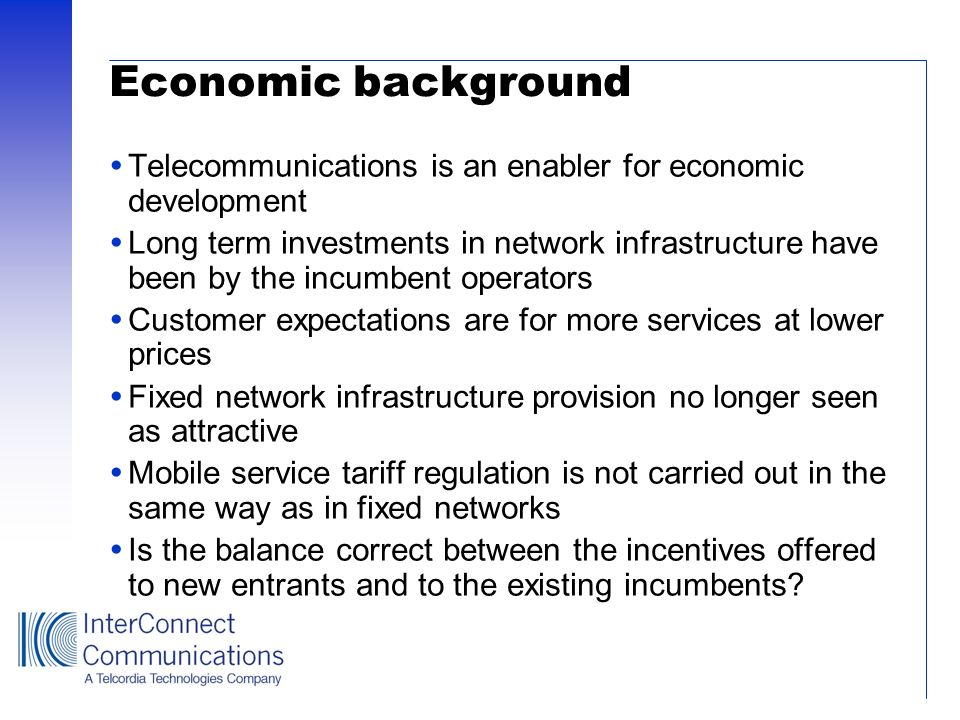 Economic background Telecommunications is an enabler for economic development.