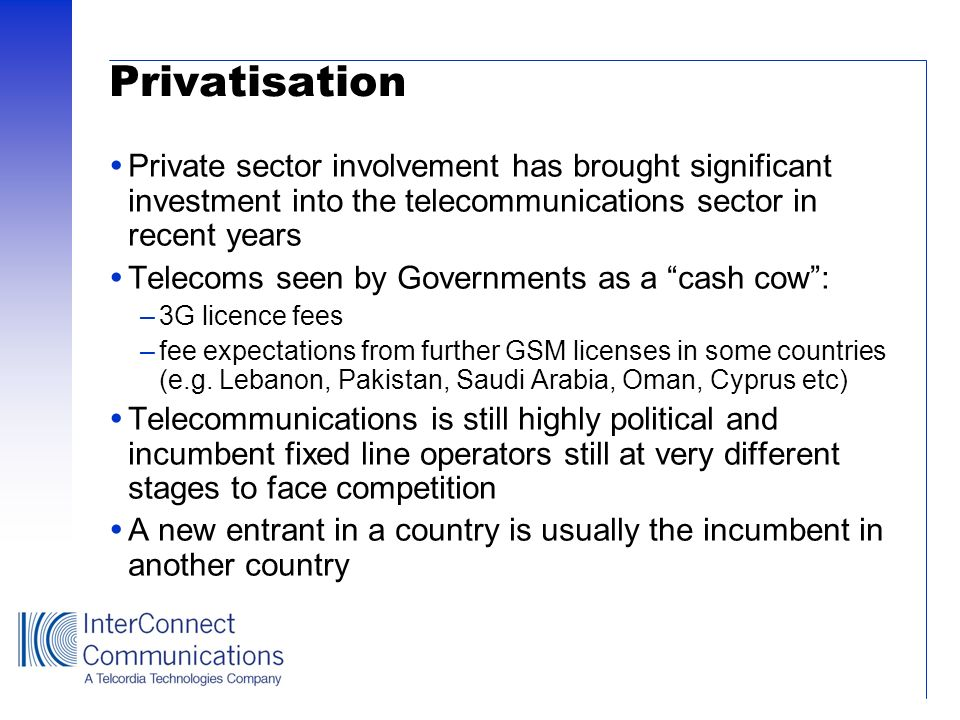 Privatisation Private sector involvement has brought significant investment into the telecommunications sector in recent years.