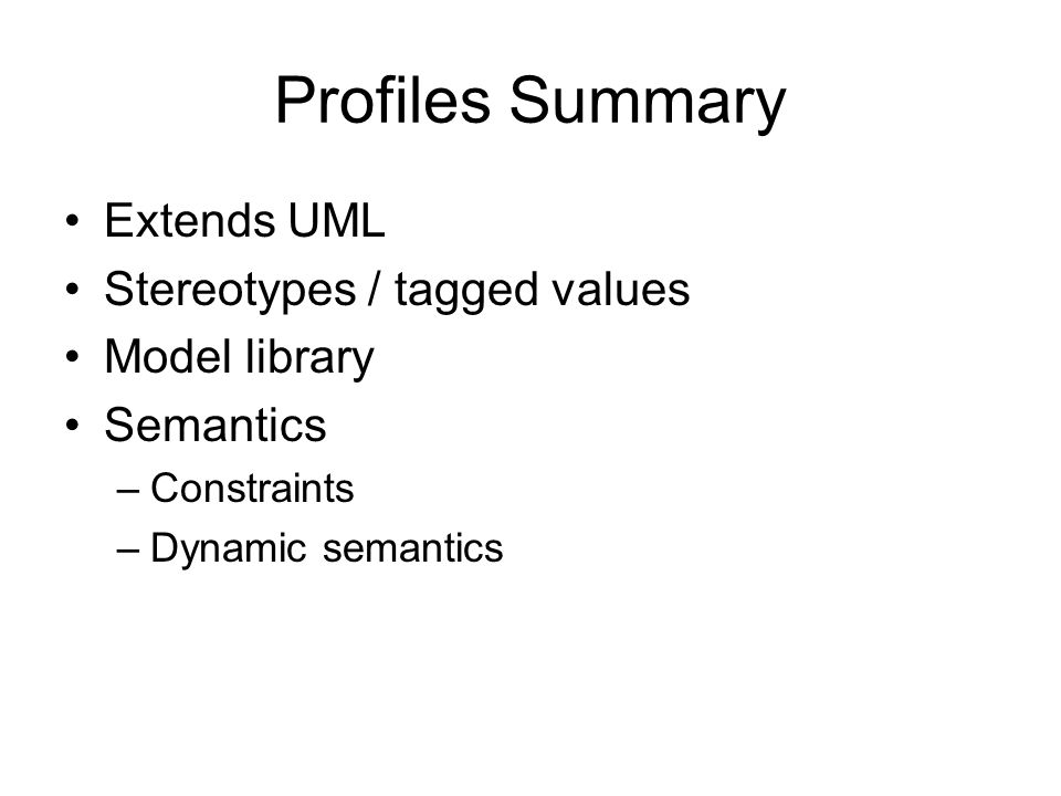 Profiles Summary Extends UML Stereotypes / tagged values Model library