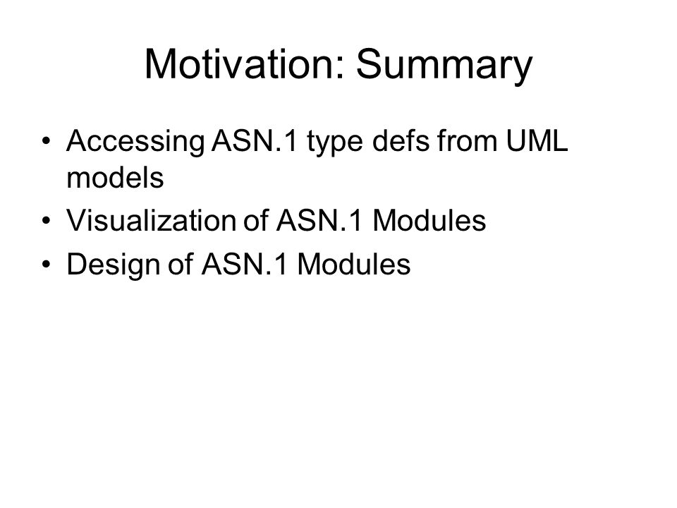 Motivation: Summary Accessing ASN.1 type defs from UML models
