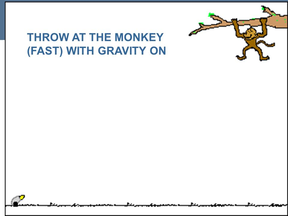 THROW AT THE MONKEY (FAST) WITH GRAVITY ON