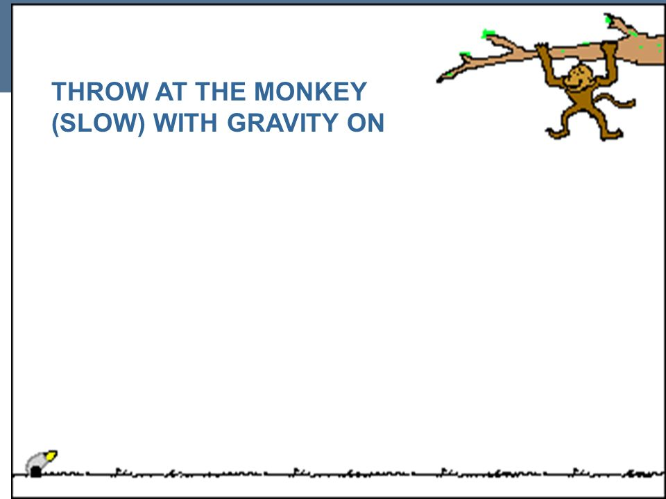 THROW AT THE MONKEY (SLOW) WITH GRAVITY ON