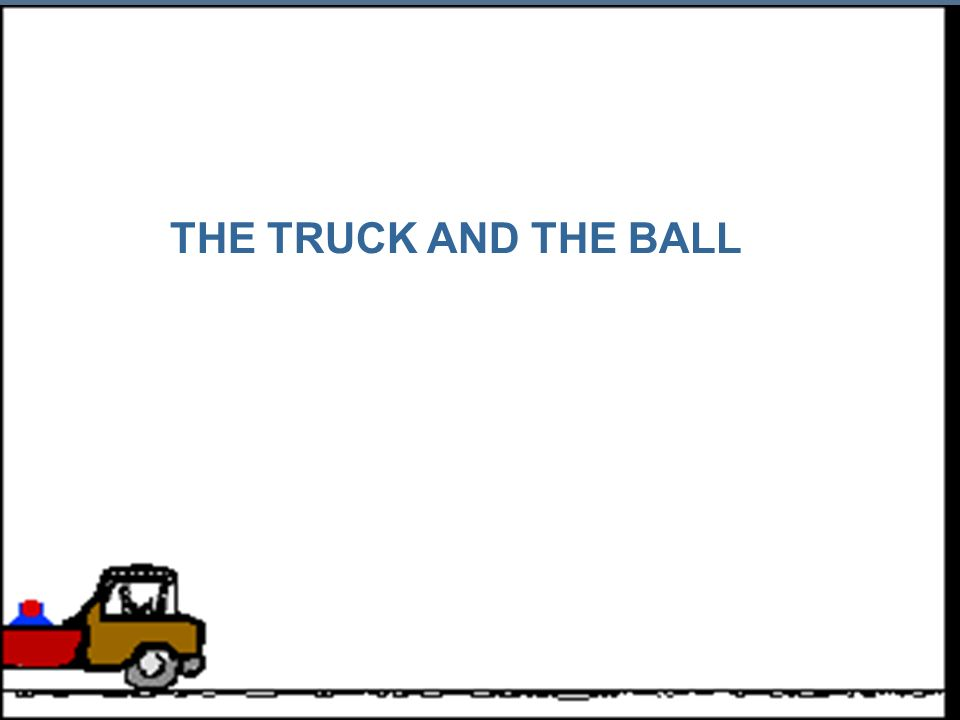 THE TRUCK AND THE BALL