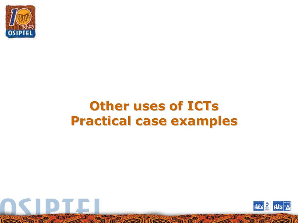 Other uses of ICTs Practical case examples