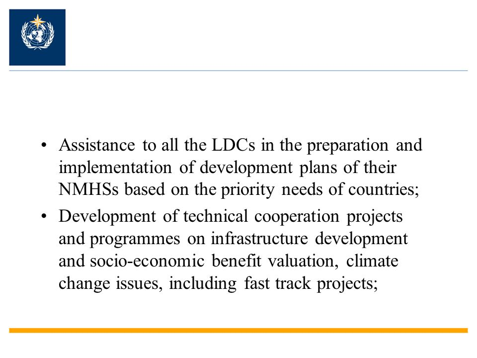 Assistance to all the LDCs in the preparation and implementation of development plans of their NMHSs based on the priority needs of countries;