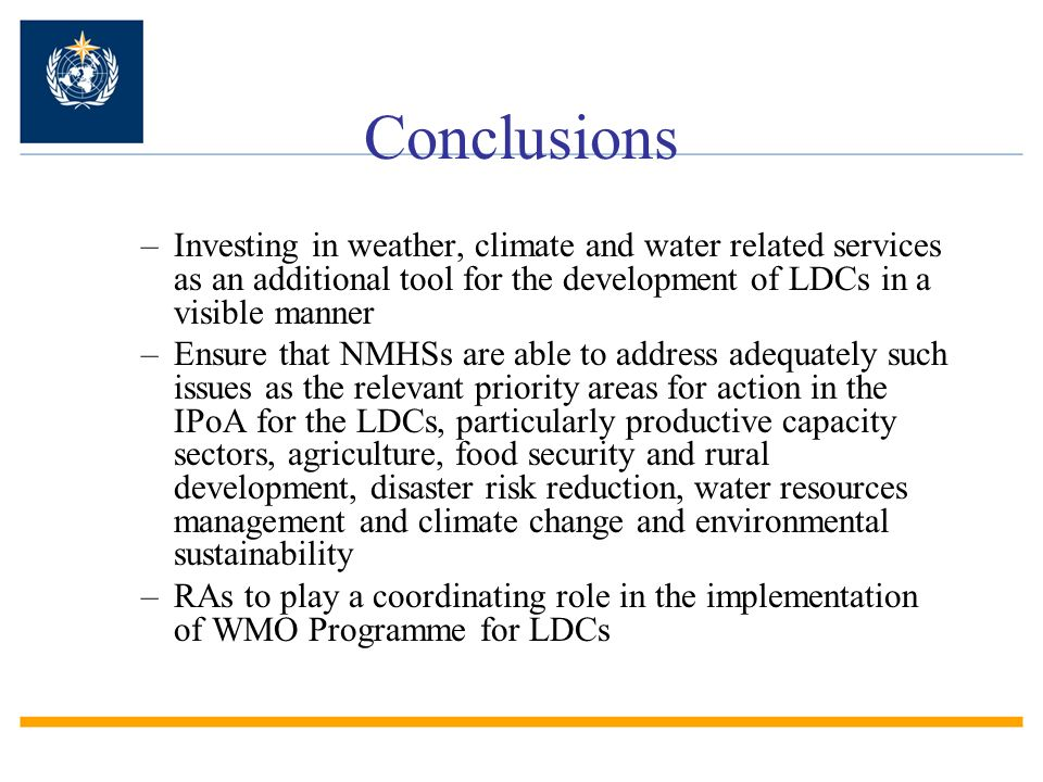 Conclusions Investing in weather, climate and water related services as an additional tool for the development of LDCs in a visible manner.