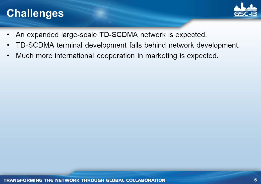 Challenges An expanded large-scale TD-SCDMA network is expected.