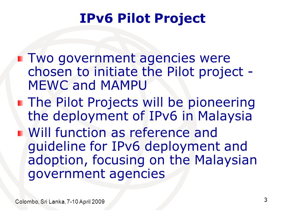 IPv6 Pilot Project Two government agencies were chosen to initiate the Pilot project - MEWC and MAMPU.