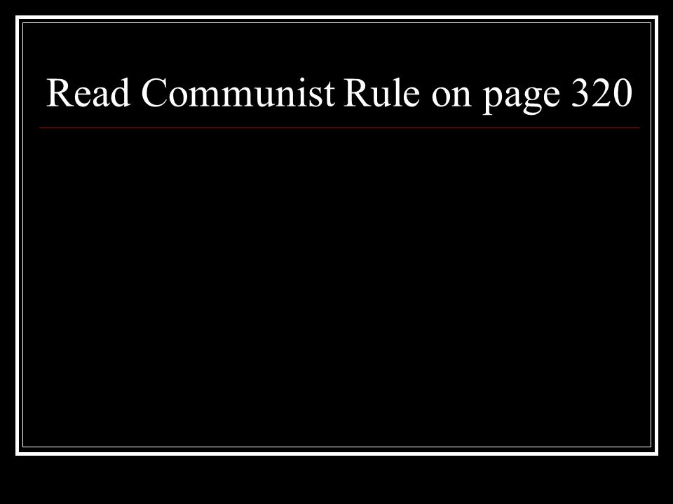 Read Communist Rule on page 320