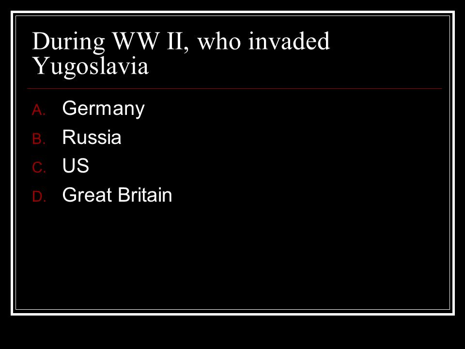 During WW II, who invaded Yugoslavia
