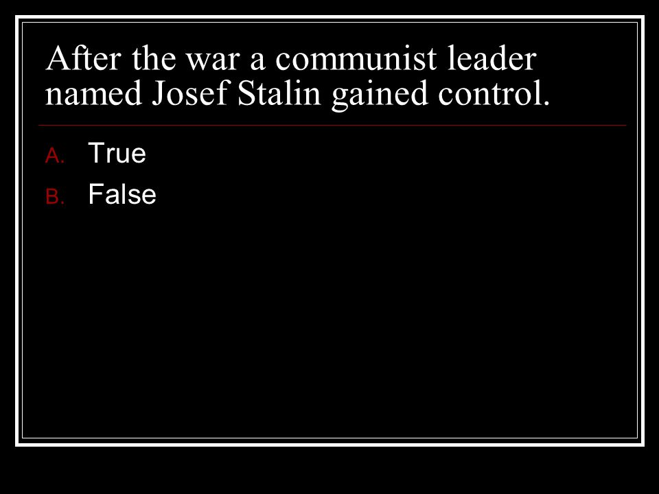 After the war a communist leader named Josef Stalin gained control.