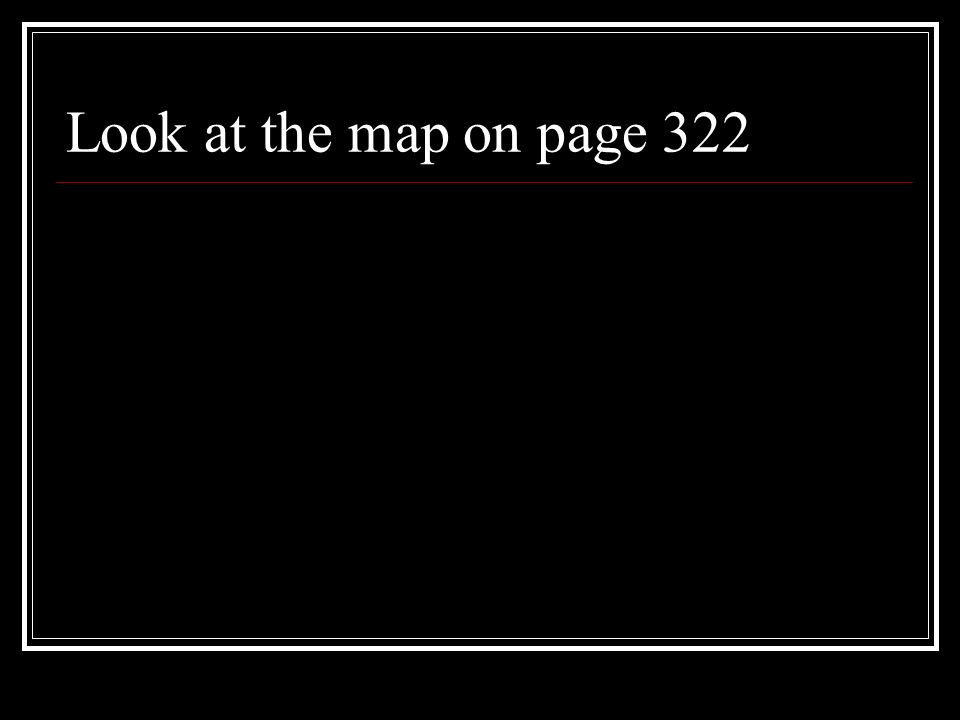Look at the map on page 322