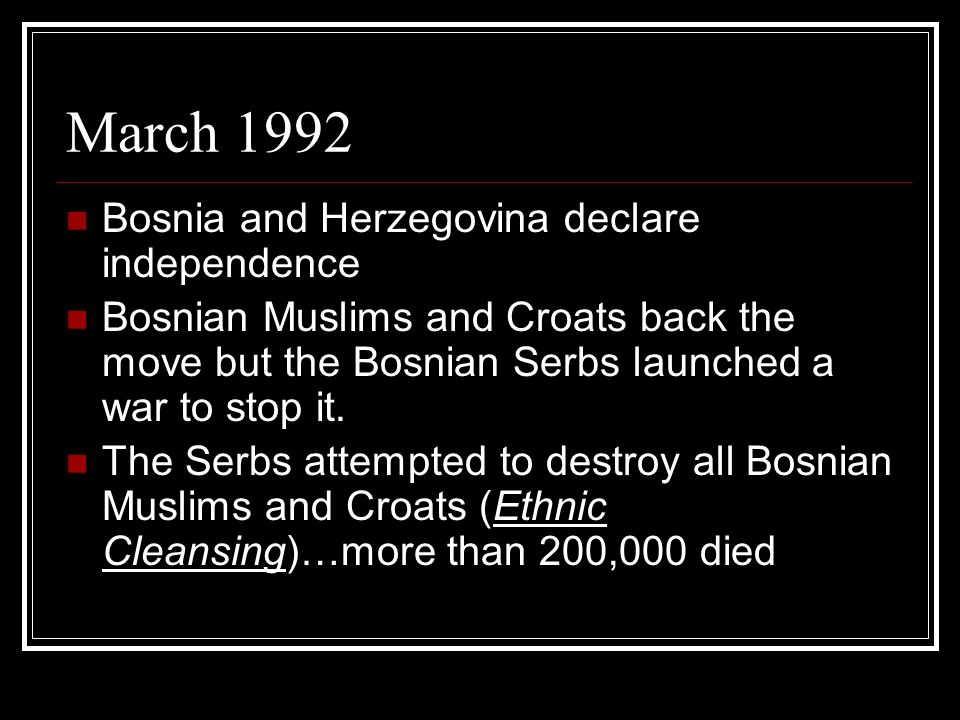 March 1992 Bosnia and Herzegovina declare independence