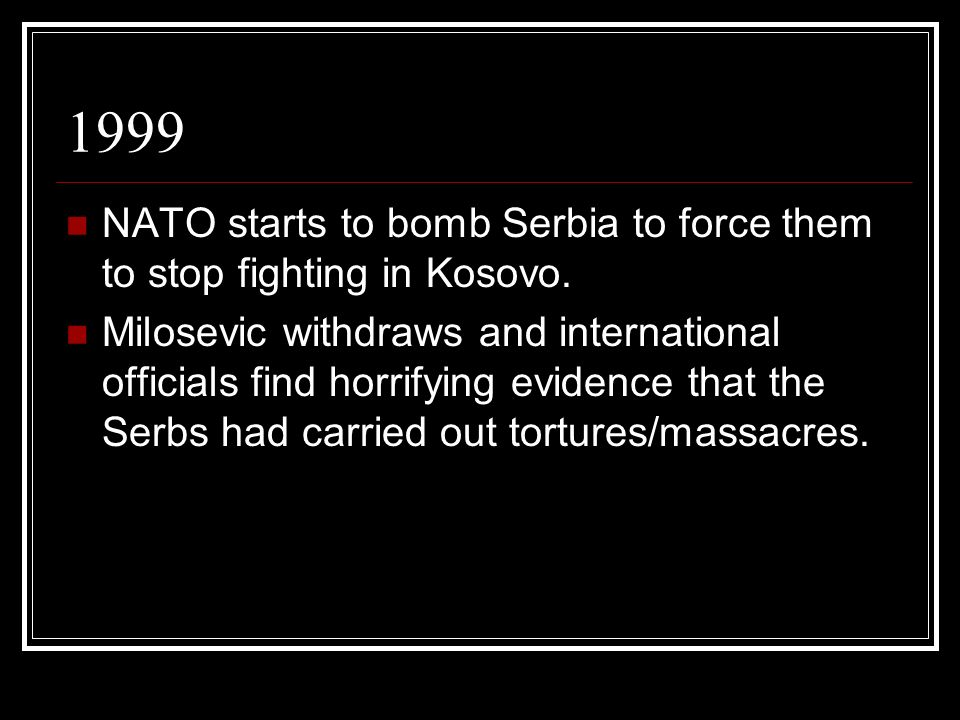 1999 NATO starts to bomb Serbia to force them to stop fighting in Kosovo.