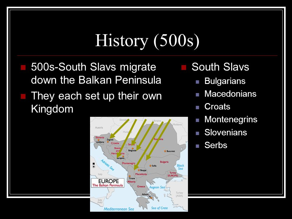 History (500s) 500s-South Slavs migrate down the Balkan Peninsula