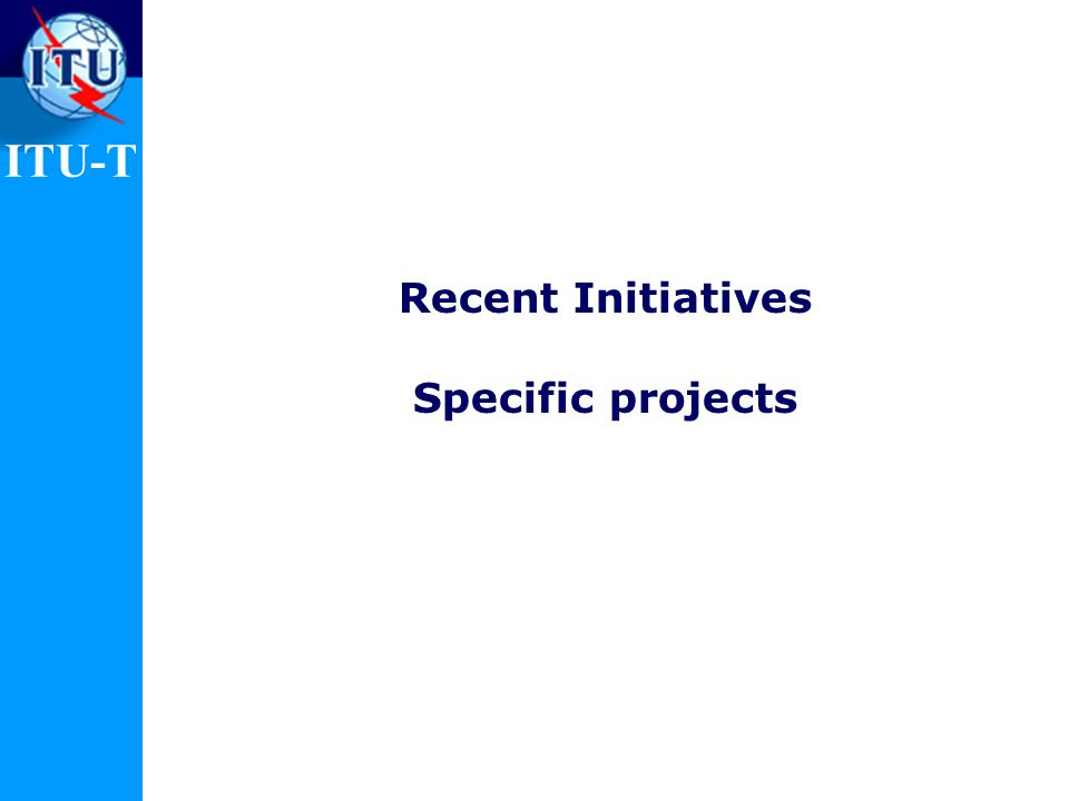 Recent Initiatives Specific projects