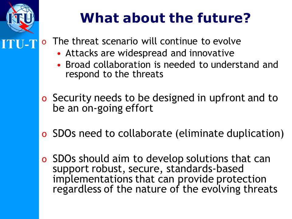 What about the future The threat scenario will continue to evolve. Attacks are widespread and innovative.