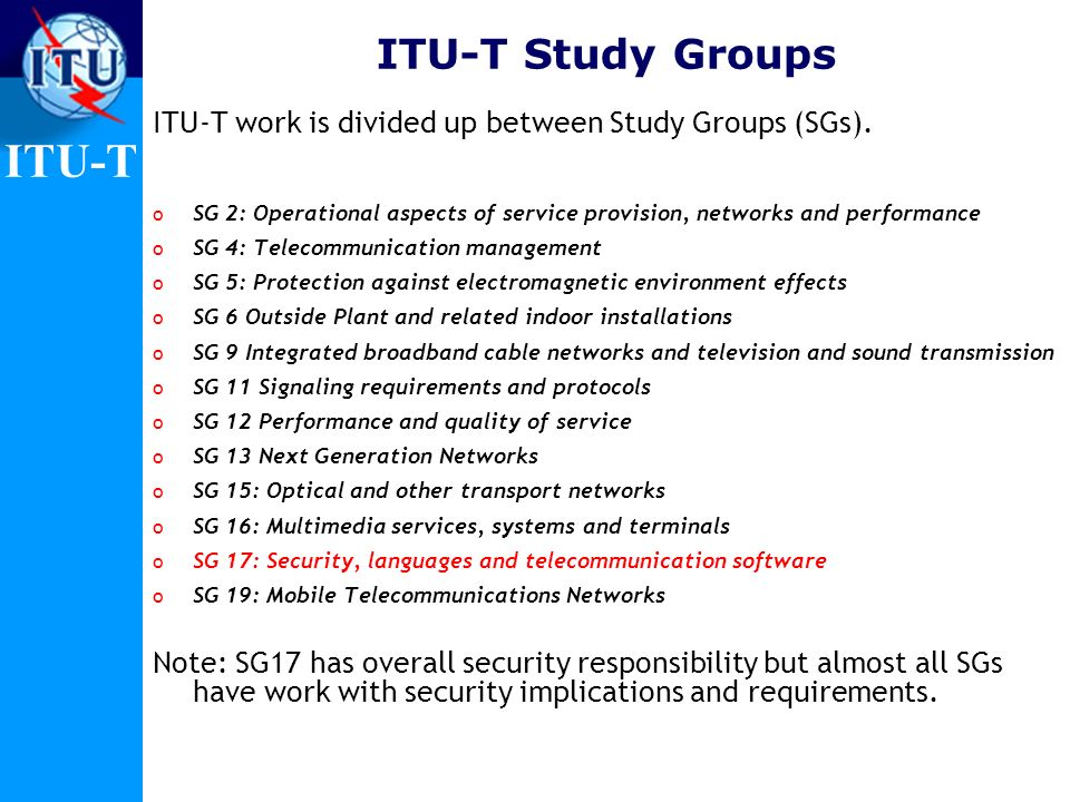 ITU-T Study Groups ITU-T work is divided up between Study Groups (SGs). SG 2: Operational aspects of service provision, networks and performance.