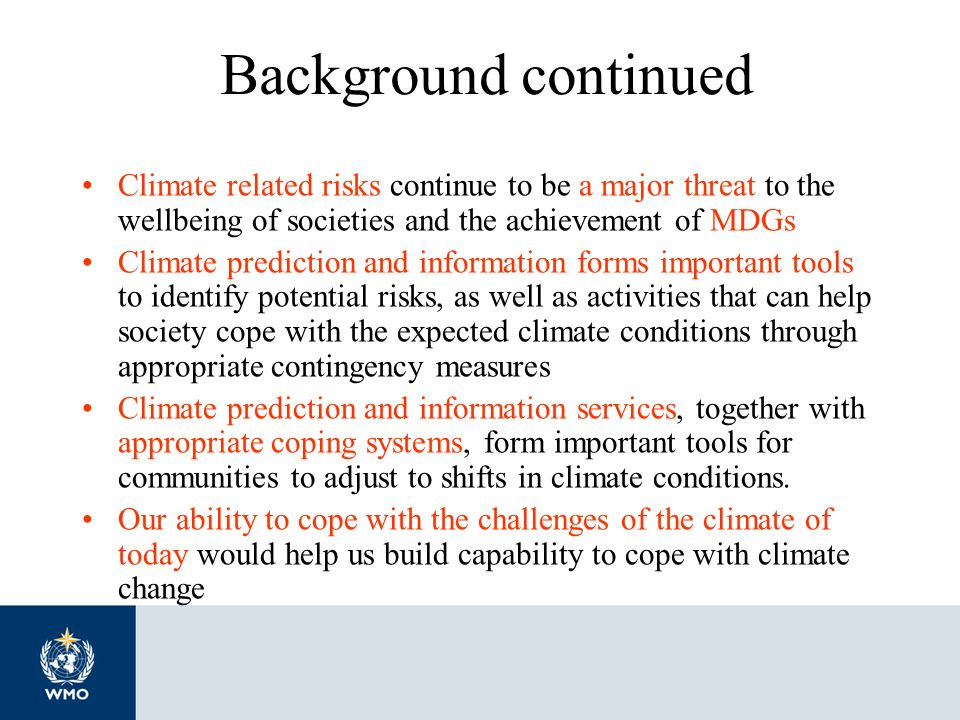 Background continued Climate related risks continue to be a major threat to the wellbeing of societies and the achievement of MDGs.