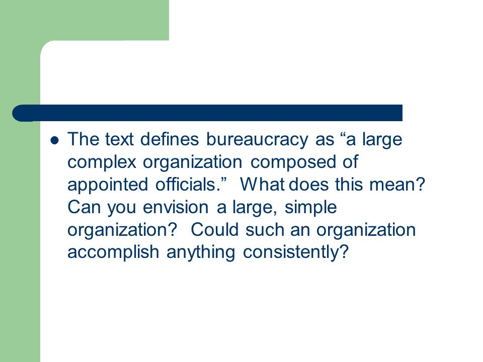The text defines bureaucracy as a large complex organization composed of appointed officials. What does this mean.
