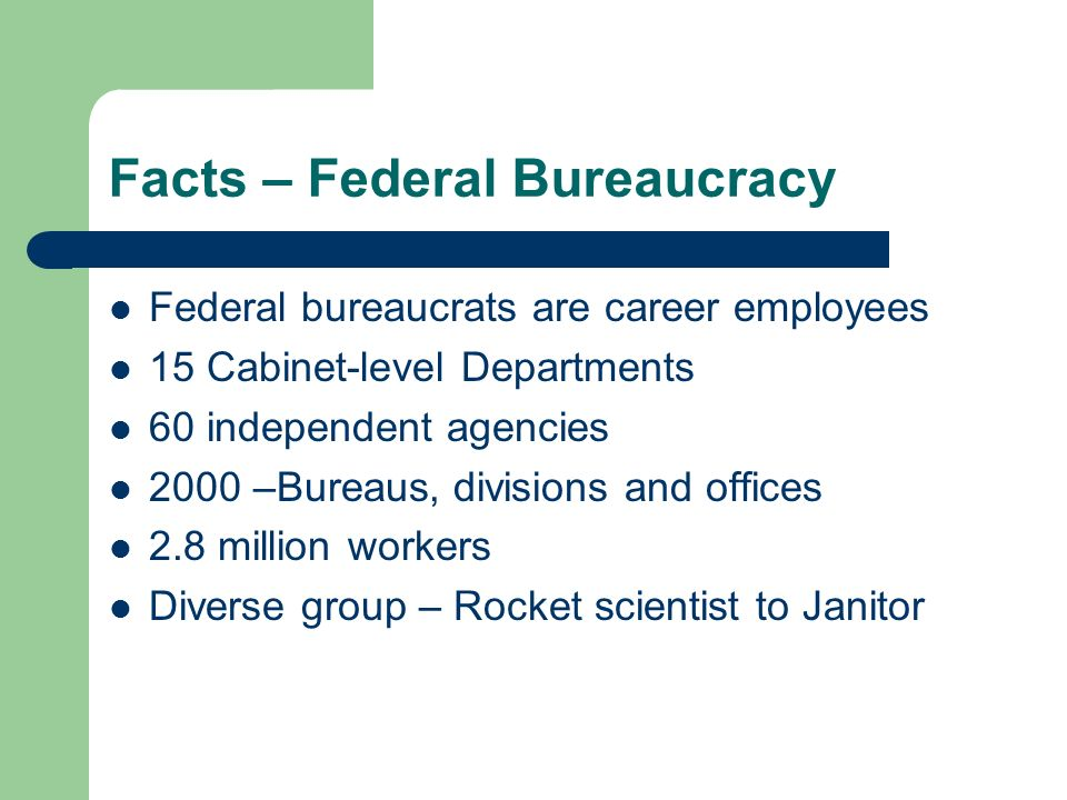 Facts – Federal Bureaucracy