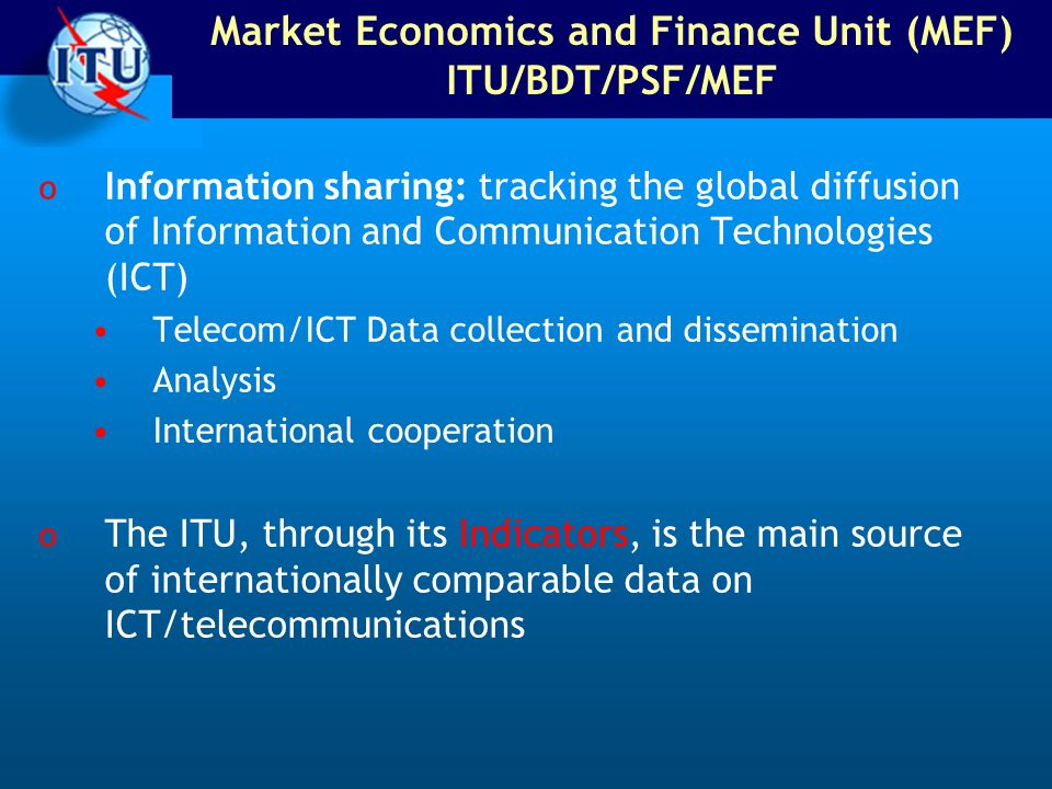 Market Economics and Finance Unit (MEF) ITU/BDT/PSF/MEF