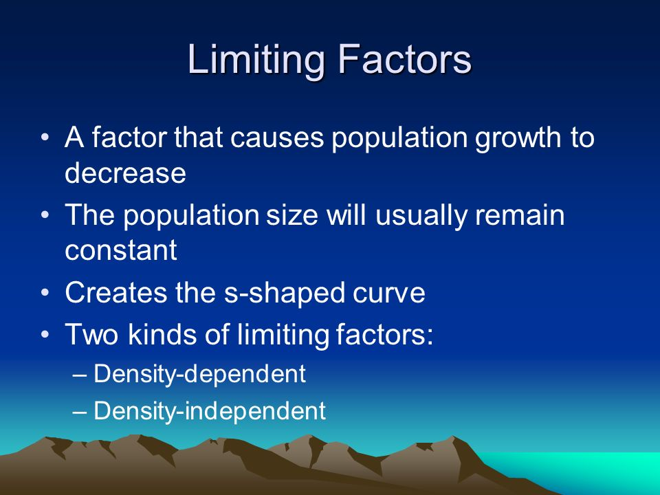 Limiting Factors A factor that causes population growth to decrease