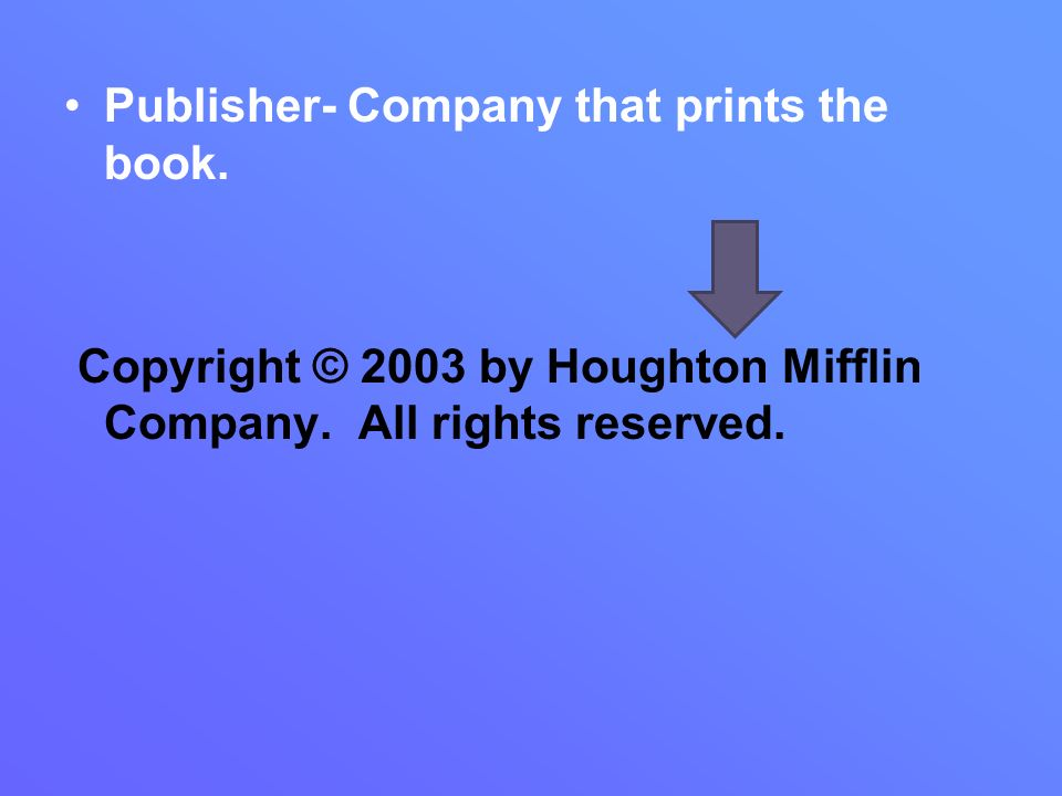 Publisher- Company that prints the book.