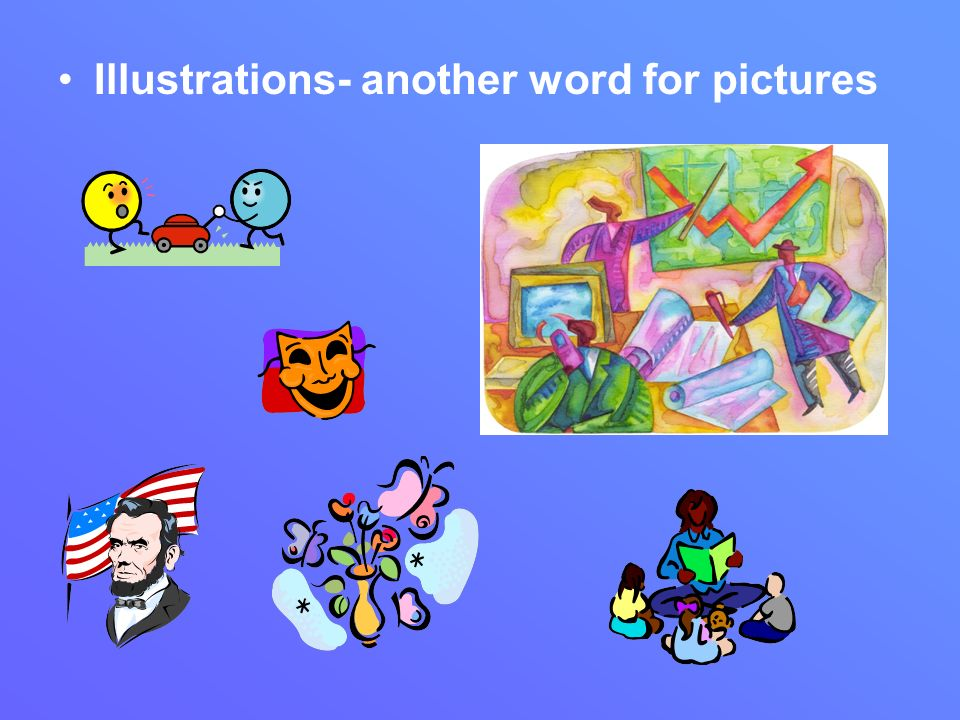 Illustrations- another word for pictures