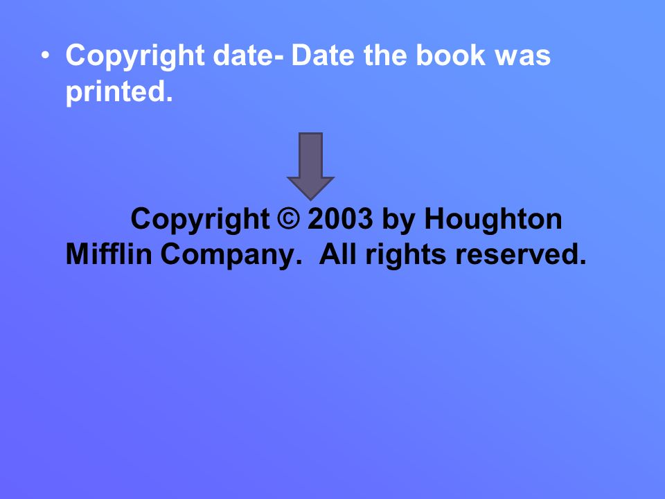 Copyright date- Date the book was printed.