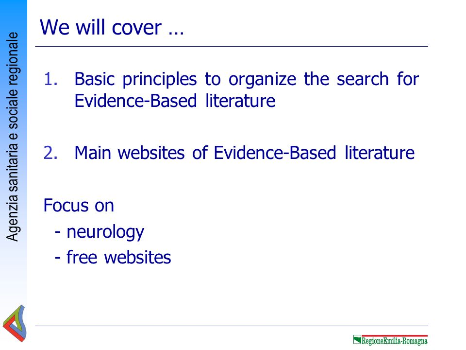 We will cover … Basic principles to organize the search for Evidence-Based literature. Main websites of Evidence-Based literature.