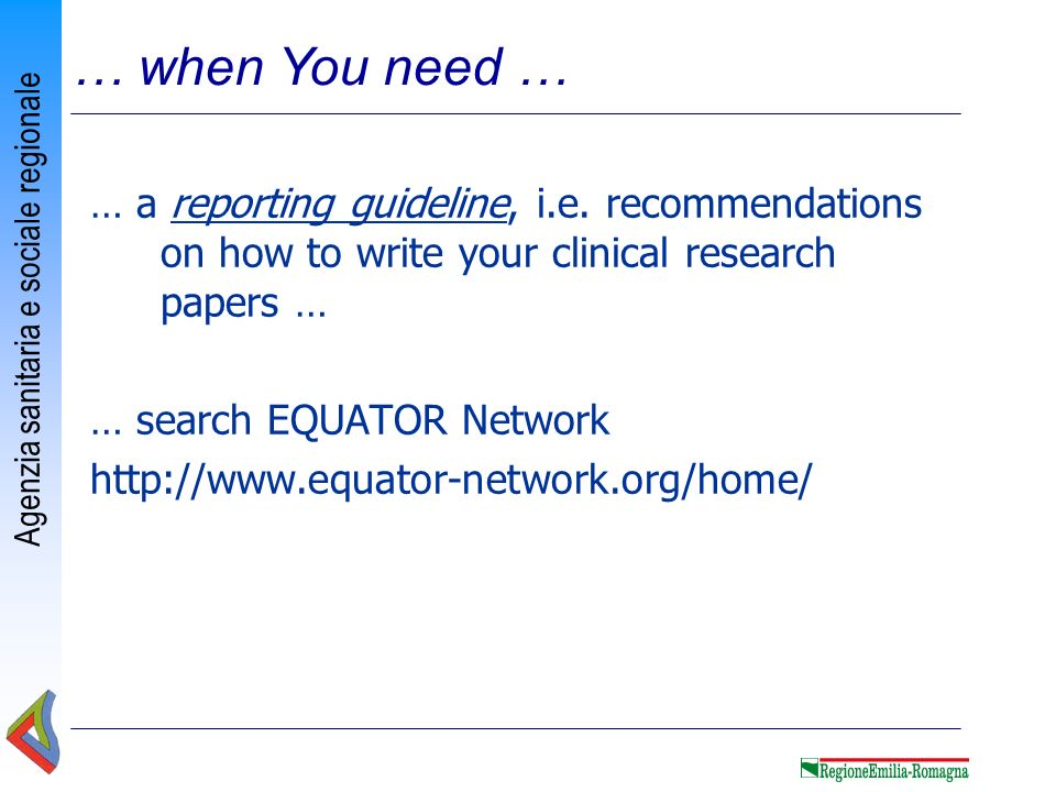 … when You need … … a reporting guideline, i.e. recommendations on how to write your clinical research papers …