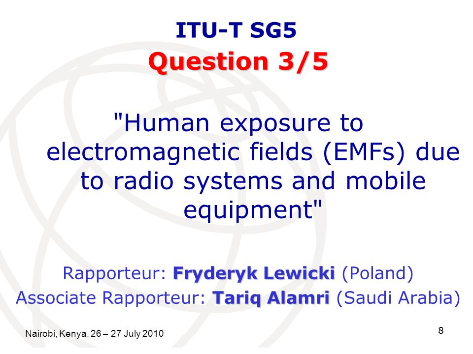 ITU-T SG5 Question 3/5. Human exposure to electromagnetic fields (EMFs) due to radio systems and mobile equipment