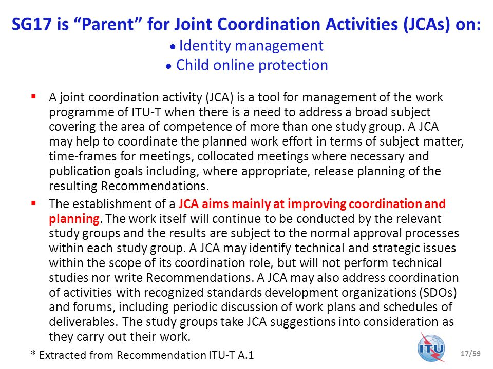 SG17 is Parent for Joint Coordination Activities (JCAs) on: ● Identity management ● Child online protection
