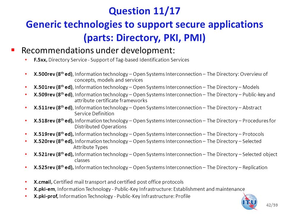 Question 11/17 Generic technologies to support secure applications (parts: Directory, PKI, PMI)