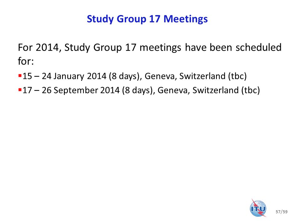 For 2014, Study Group 17 meetings have been scheduled for:
