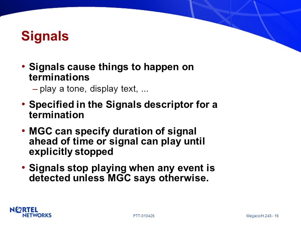 Signals Signals cause things to happen on terminations