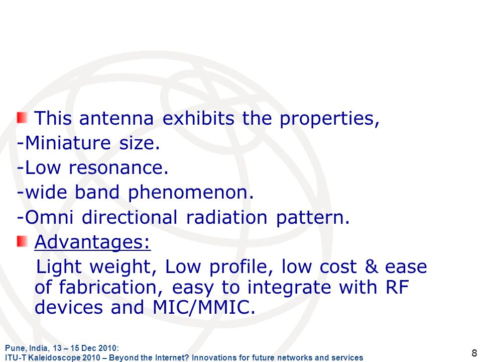 This antenna exhibits the properties, -Miniature size. -Low resonance.