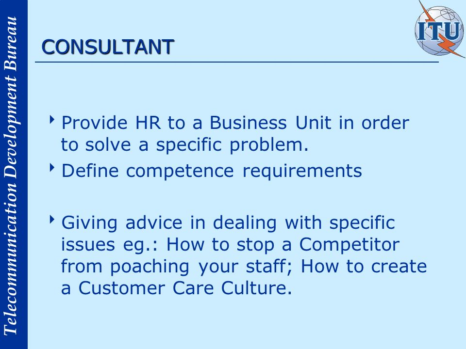 CONSULTANT Provide HR to a Business Unit in order to solve a specific problem. Define competence requirements.