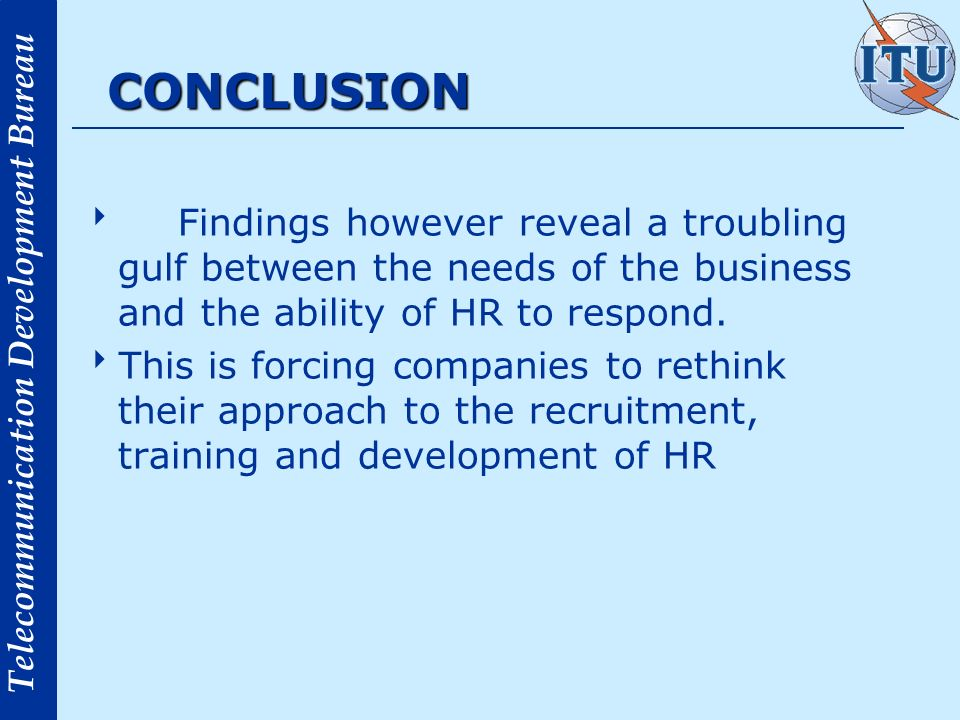 CONCLUSION Findings however reveal a troubling gulf between the needs of the business and the ability of HR to respond.
