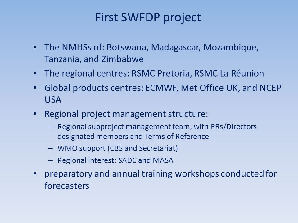 First SWFDP project The NMHSs of: Botswana, Madagascar, Mozambique, Tanzania, and Zimbabwe. The regional centres: RSMC Pretoria, RSMC La Réunion.