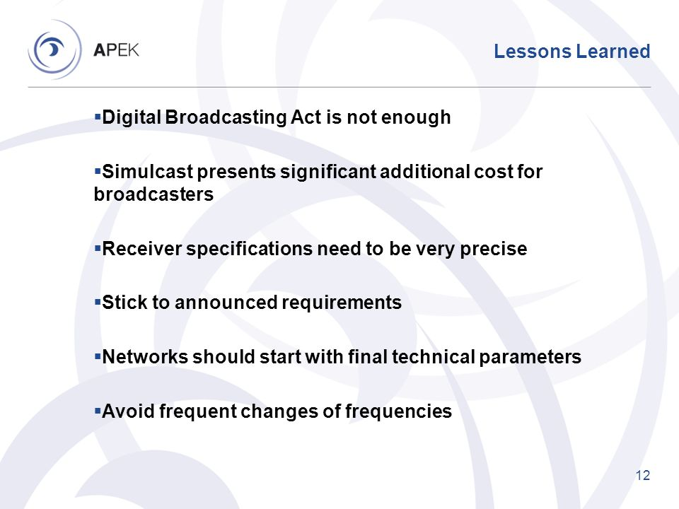Lessons Learned Digital Broadcasting Act is not enough. Simulcast presents significant additional cost for broadcasters.