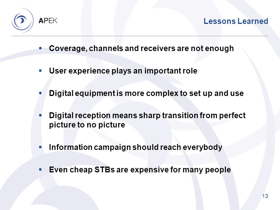 Lessons Learned Coverage, channels and receivers are not enough. User experience plays an important role.