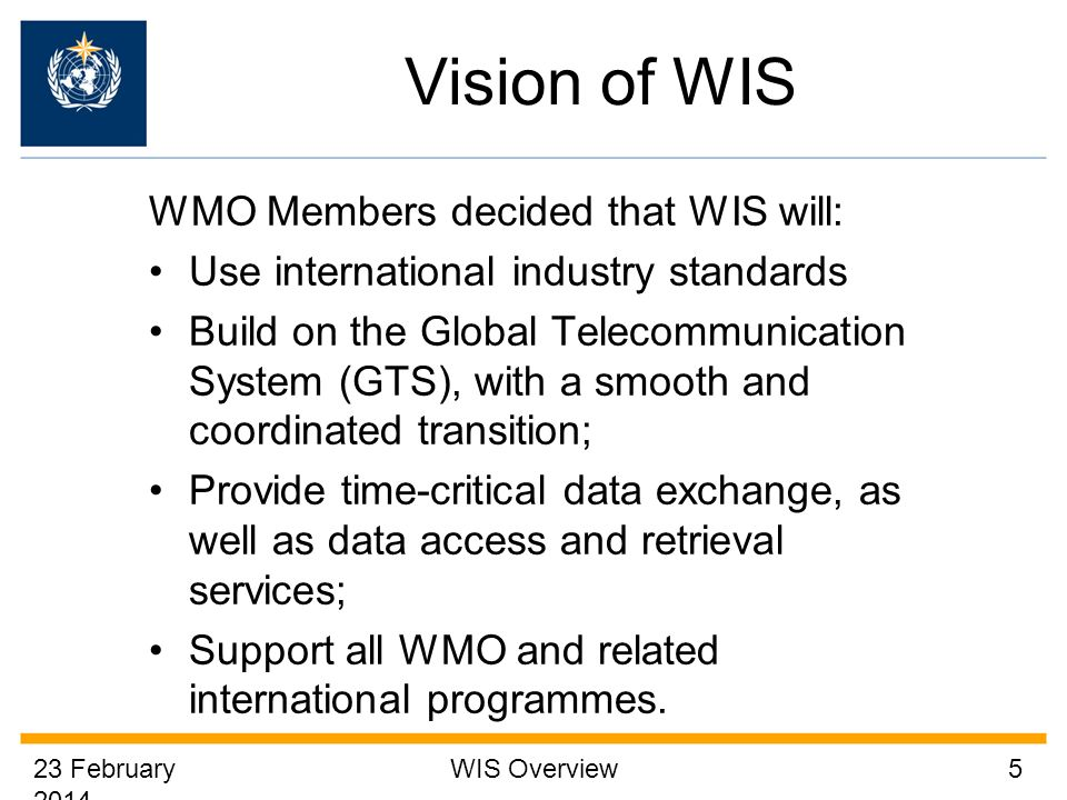 Vision of WIS WMO Members decided that WIS will: