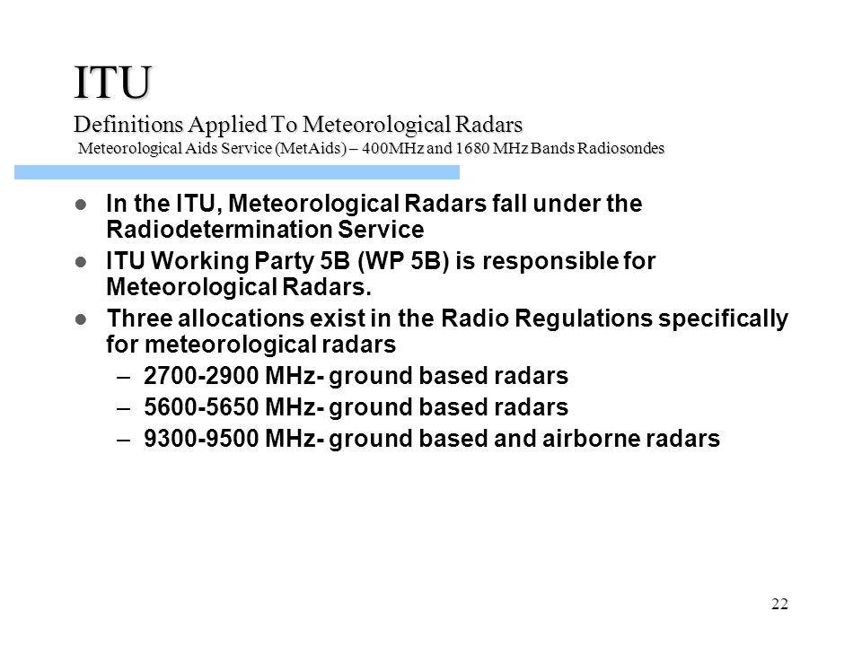 ITU Definitions Applied To Meteorological Radars Meteorological Aids Service (MetAids) – 400MHz and 1680 MHz Bands Radiosondes