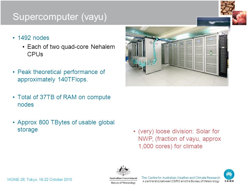 Supercomputer (vayu) 1492 nodes Each of two quad-core Nehalem CPUs